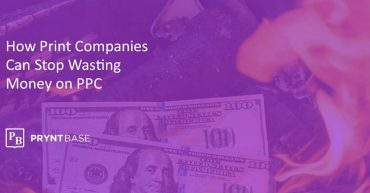 How-Print-Companies-Can-Stop-Wasting-Money-on-PPC