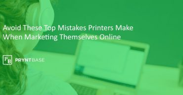 Avoid These Top Mistakes Printers Make When Marketing Themselves Online